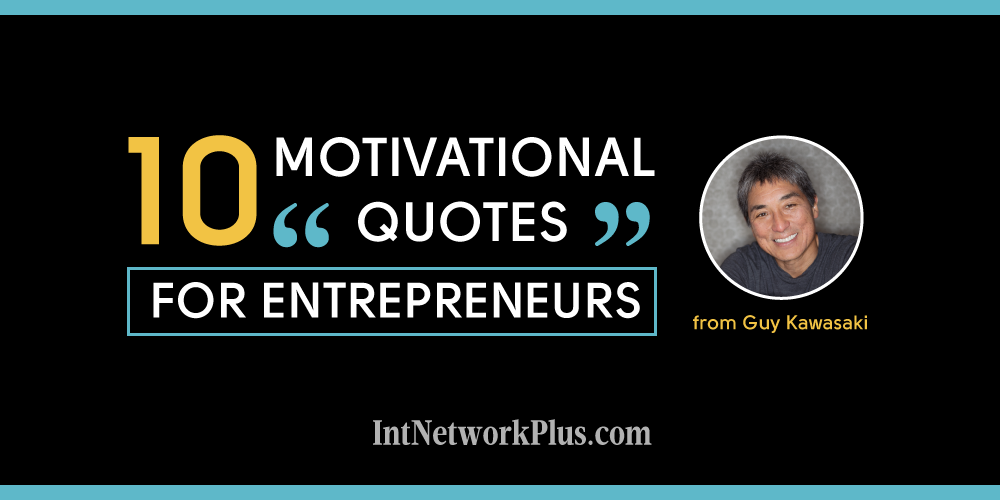 10 motivational quotes for entrepreneurs from Guy Kawasaki Infographic. The Art of the Start 2.0
