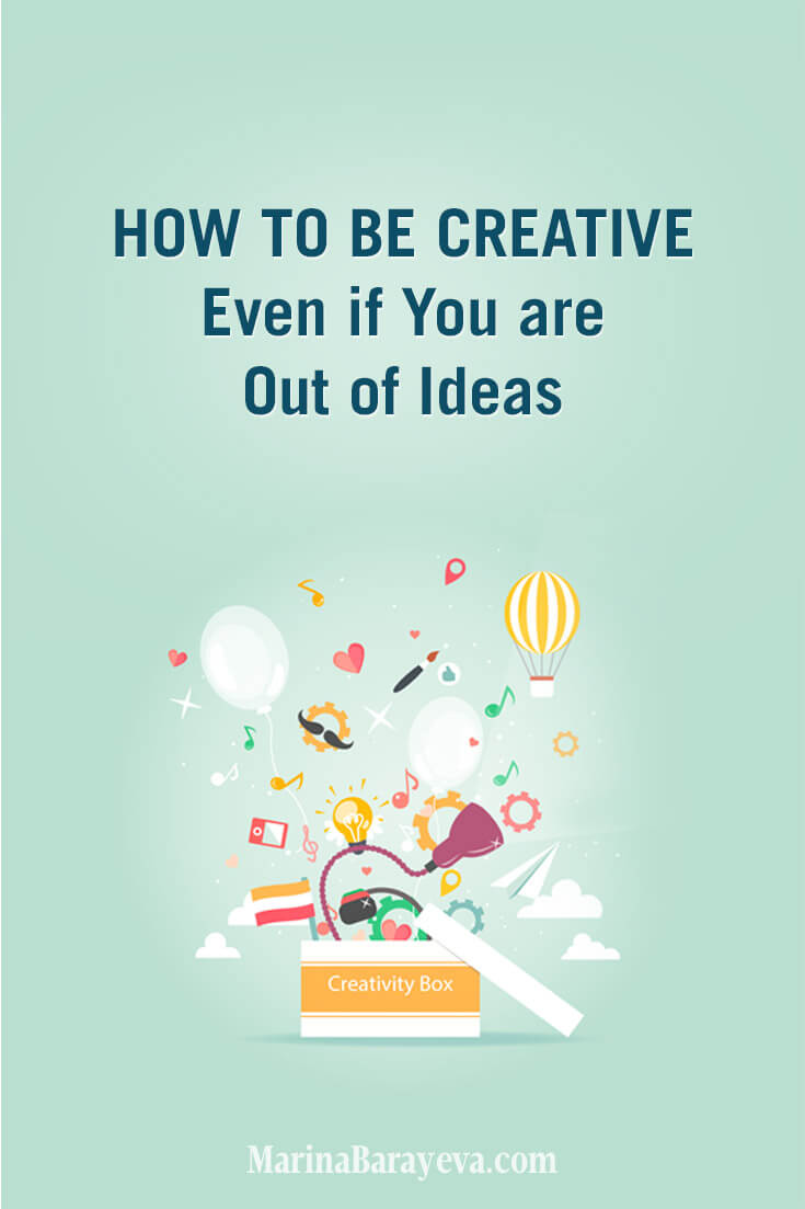 How always to be a creative person? Here are a few steps how to be creative, get inspired and don't get stuck even when you run out of ideas. #businesstips #marketing #creativeentrepreneur
