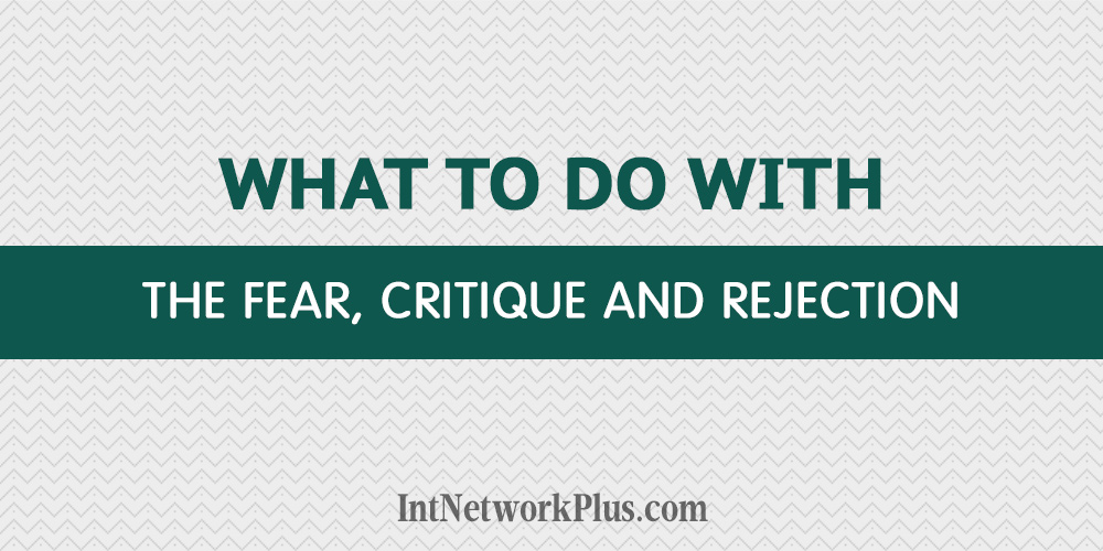 What to do with the fear, critique and rejection