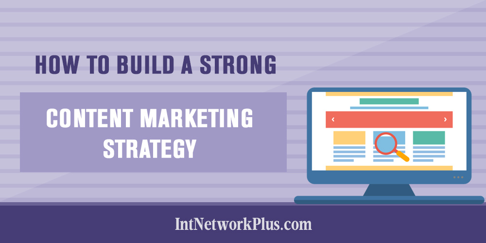 How to Build a Strong Content Marketing Strategy