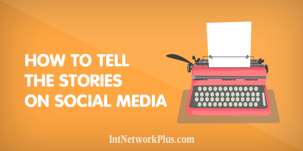 How To Tell The Stories On Social Media