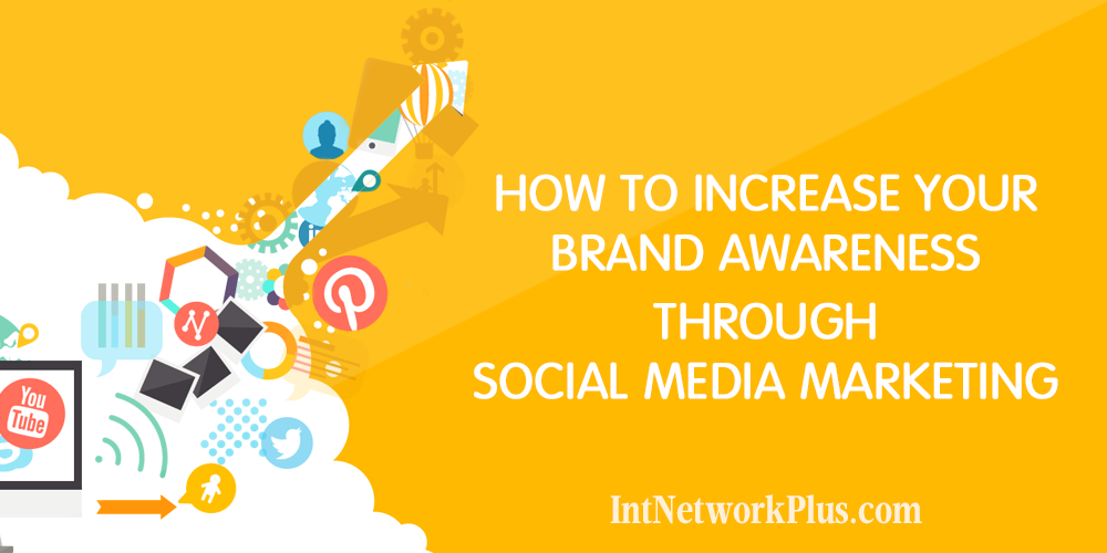 Tips on how to increase your brand awareness through social media marketing