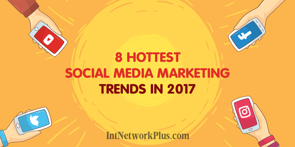 Do you follow the latest social media trends? Here are the hottest social media marketing trends in 2017