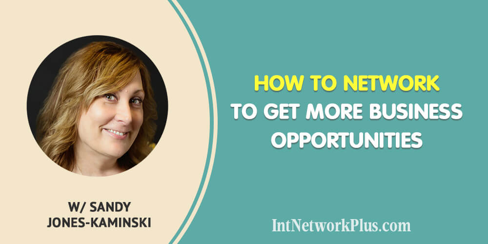 How to network to get more business opportunities for creative entrepreneurs and small business owners. An interview with Sandy Jones-Kaminski