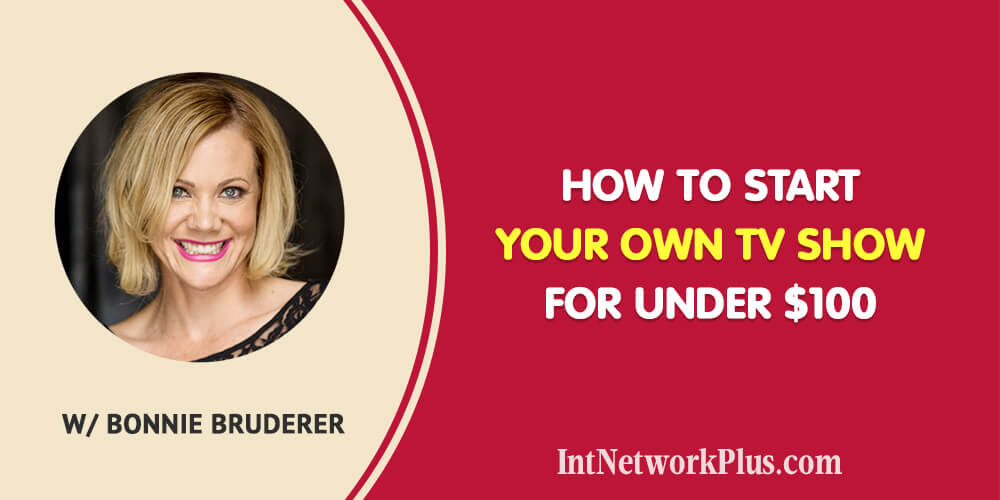 How to start your own TV show for under $100 with Bonnie Bruderer