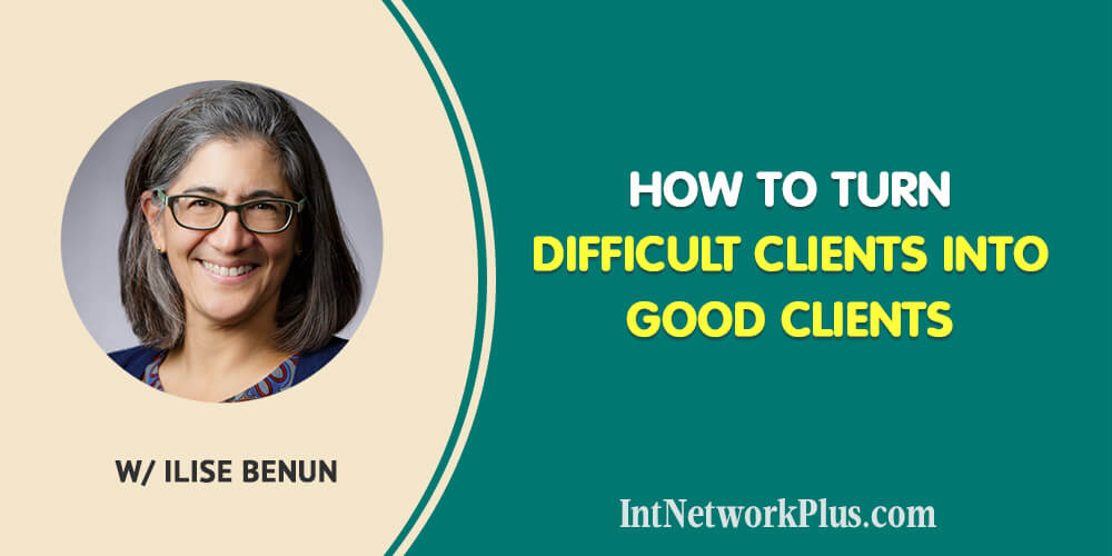 How to turn difficult clients into good clients or how to deal with the difficult clients