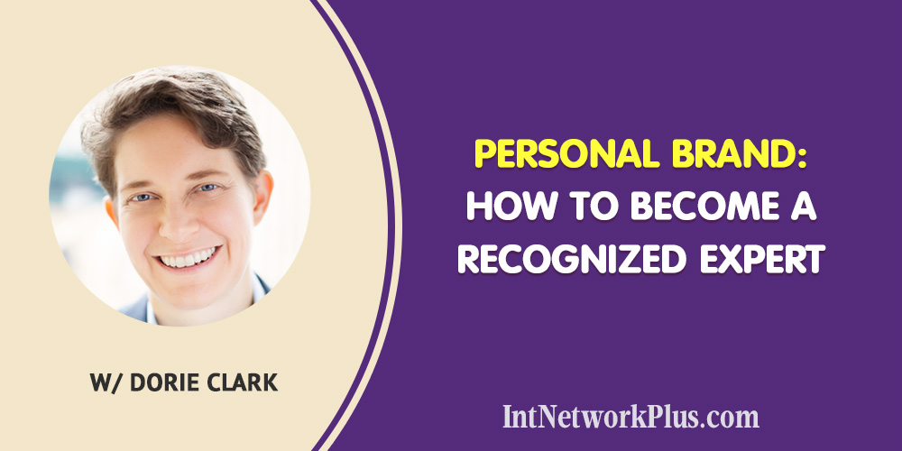 Learn how to build your Personal Brand and become a recognized expert. Interview with Dorie Clark.