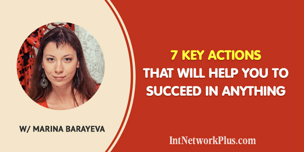7 Key Actions That Will Help You to Succeed in Anything with Marina Barayeva