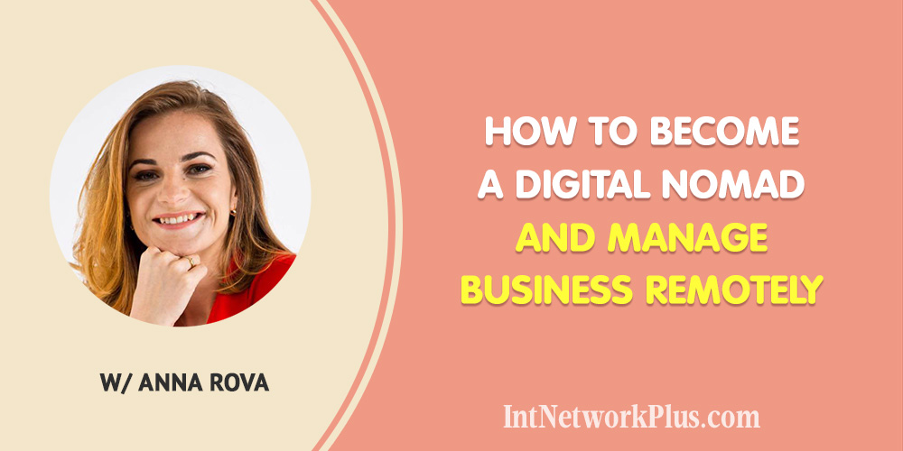 How to become the digital nomad and manage business remotely with Anna Rova