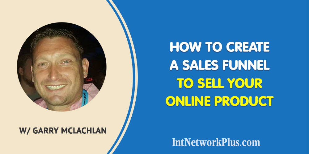 Learn more about how to create a sales funnel to sell your online product with Garry Mclachlan