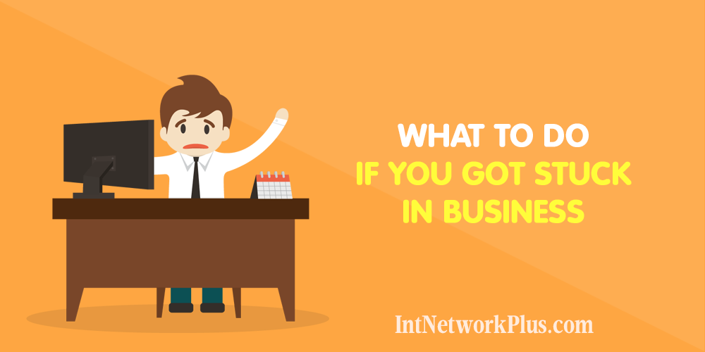 What to Do If You Got Stuck in Business