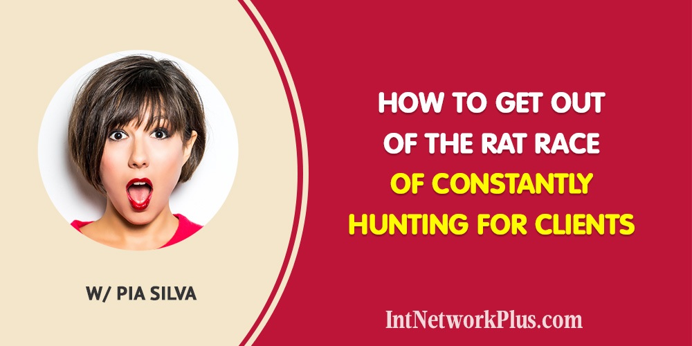 How to Get Out of The Rat Race of Constantly Hunting for Clients with Pia Silva