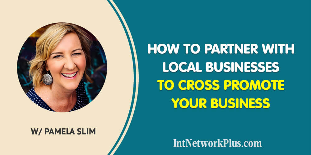 How to Partner with Local Businesses to Cross Promote Your Business with Pamela Slim