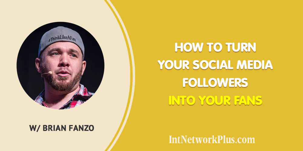 How to Turn Your Social Media Followers into Your Fans