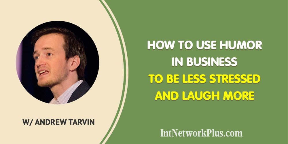 How to Use Humor in Business to Be Less Stressed and Laugh More with Andrew Tarvin