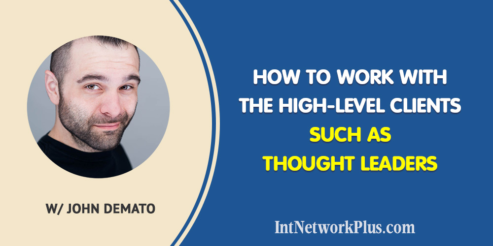 How to Work with the High-Level Clients Such as Thought Leaders