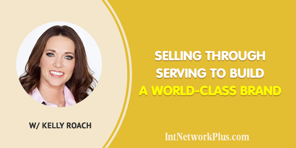 Selling Through Serving to Build a World-Class Brand