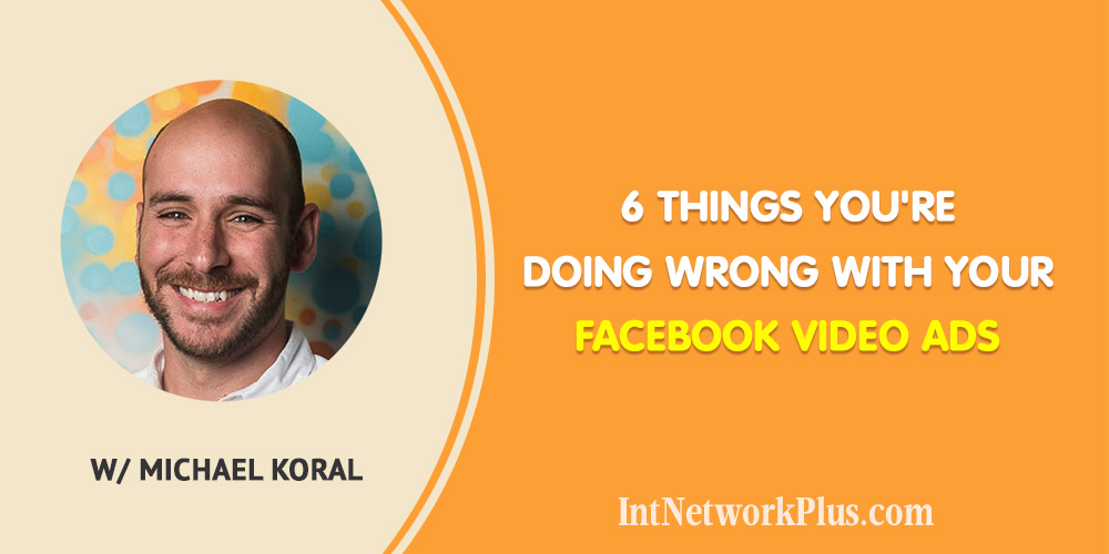 6 Things You're Doing Wrong with Your Facebook Video Ads