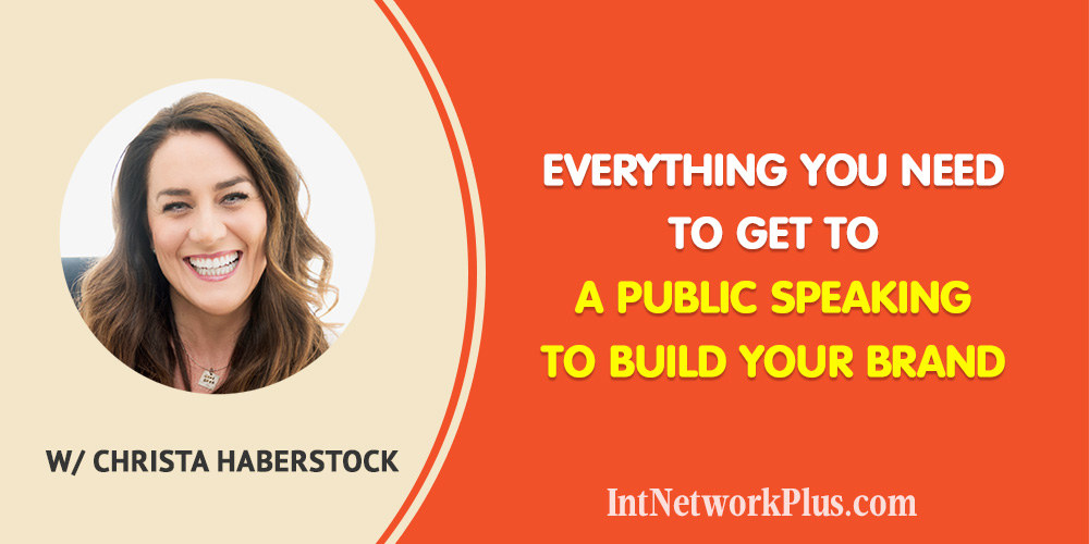 Everything You Need to Get to a Public Speaking to Build Your Brand with Christa Haberstock