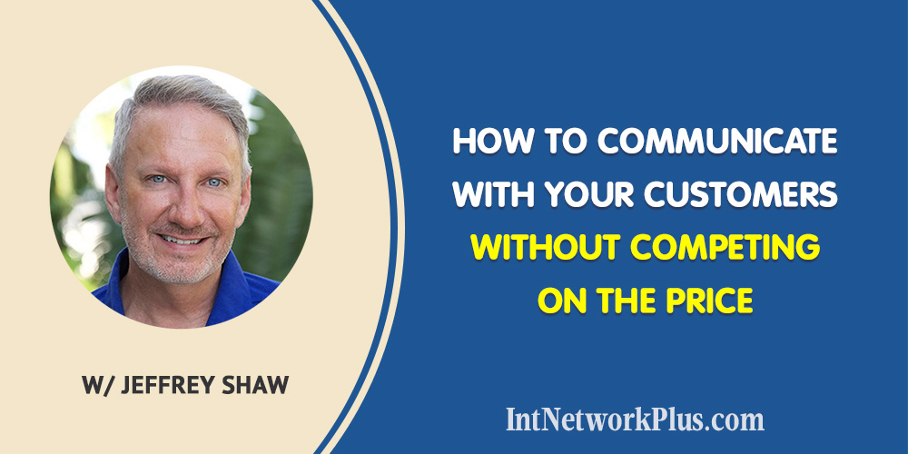 How to Communicate with Your Customers Without Competing on the Price