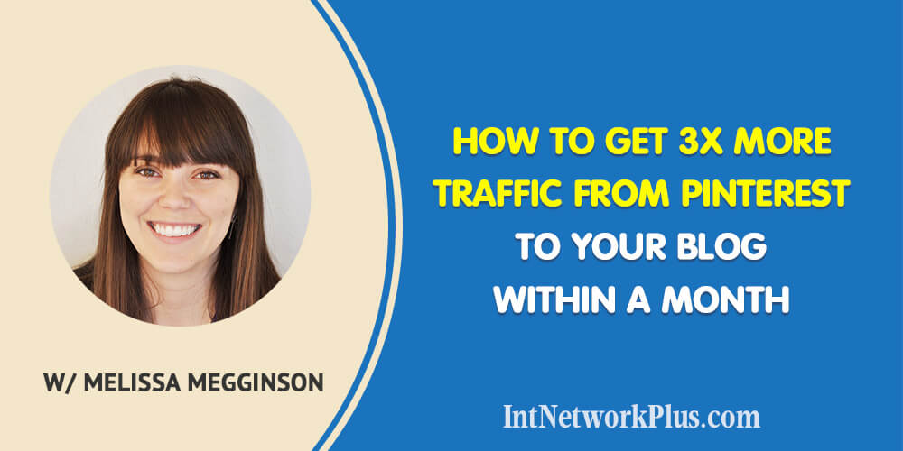 How to Get 3x More Traffic from Pinterest to Your Blog Within a Month with Melissa Megginson