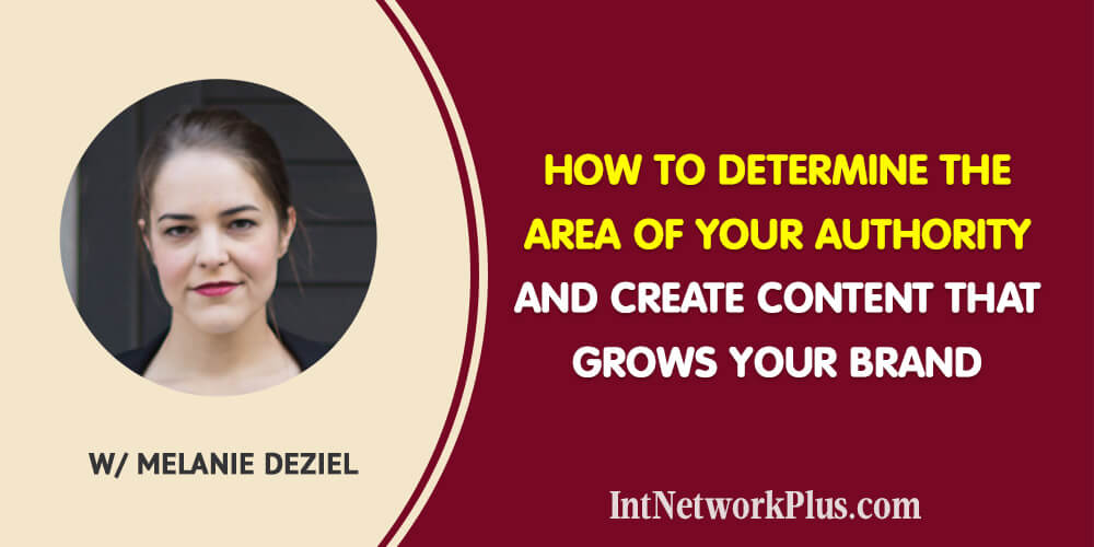 How to Determine the Area of Your Authority and Create Content Around It with Melanie Deziel