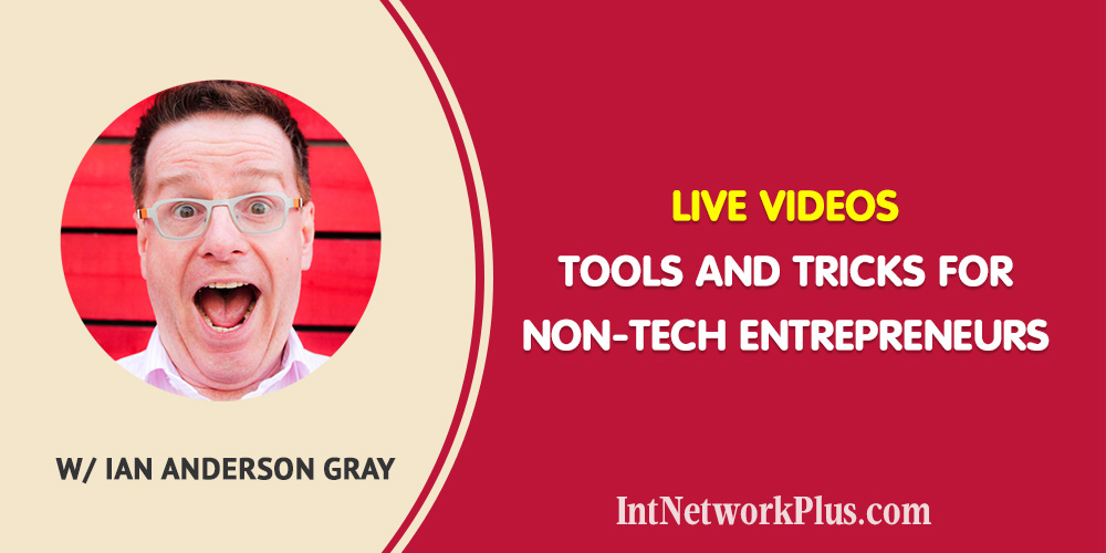 Live Videos - Tools and Tricks for Non-Tech Entrepreneurs