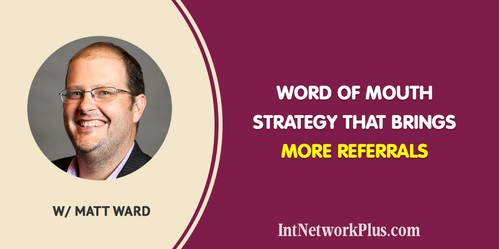 Word of Mouth Strategy That Brings More Referrals